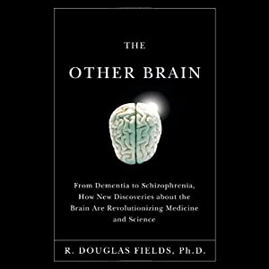 The Other Brain: From Dementia to Schizophrenia, How New Discoveries About the Brain are Revolutionizing Medicine and Science | [R. Douglas Fields]