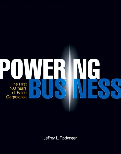 Powering Business: The First 100 Years of Eaton Corporation