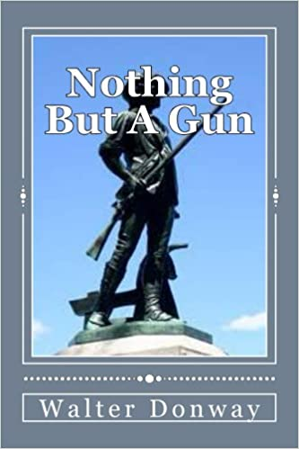 Nothing But A Gun: What happens when an eighth-grade boy is the only one who will face that a killer is planning to visit his school?