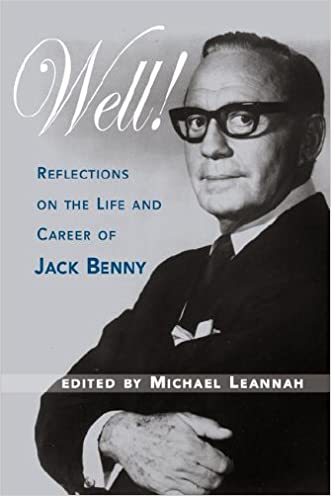 Well! Reflections on the Life & Career of Jack Benny written by Michael Leannah