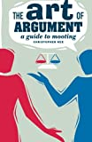Christopher Kee The Art of Argument: A Guide to Mooting (Law in Context S.)
