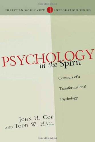 Psychology in the Spirit: Contours of a Transformational Psychology (Christian Worldview Integration), John Coe, Todd W. Hall