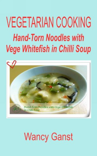 Vegetarian Cooking: Hand-Torn Noodles With Vege Whitefish In Chilli Soup (Vegetarian Cooking - Vege Seafood Book 83) front-1082340