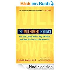 The Willpower Instinct: How Self-Control Works, Why It Matters, and What You Can Doto Get More of It