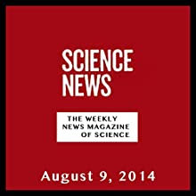 Science News, August 09, 2014  by Society for Science & the Public Narrated by Mark Moran