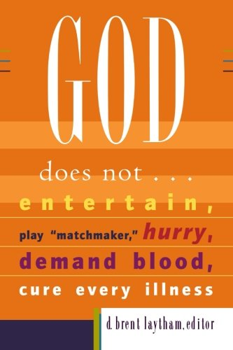 "God Does Not...: Entertain, Play ""Matchmaker, "" Hurry, Demand Blood, Cure Every Illness: D. Brent Laytham: 9781587432293: Amazon.com: Books"
