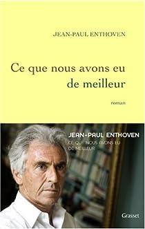 Ce que nous avons eu de meilleur - Jean-Paul Enthoven ...