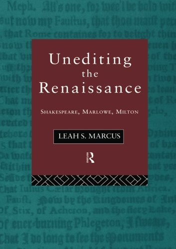 Unediting the Renaissance: Shakespeare, Marlowe and Milton