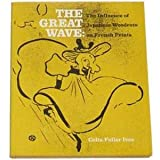 The Great Wave: The Influence of Japanese Woodcuts on French Prints (0870990985) by Ives, Colta Feller