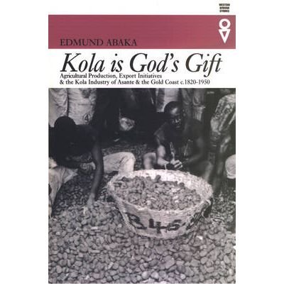 Kola Is Gods Gift: Agricultural Production Export Initiatives & (Western African Studies)