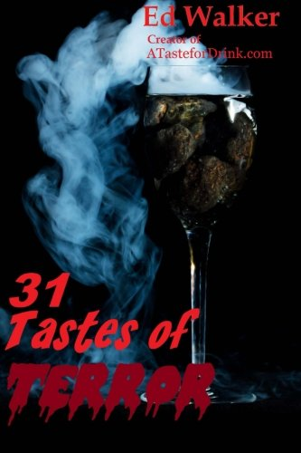 31 Tastes of Terror: Cocktails and Terrifying Tales to Count Down to Halloween by Ed Walker