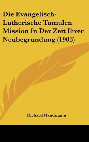 Die Evangelisch-Lutherische Tamulen Mission in Der Zeit Ihrer Neubegrundung (1903)