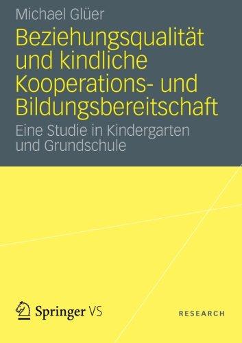 Beziehungsqualität und kindliche Kooperations- und Bildungsbereitschaft: Eine Studie in Kindergarten und Grundschule (G