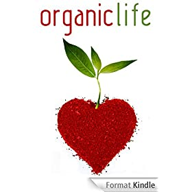 The Organic Life: How to clean naturally, eat organically, and use aromatherapy to enhance your life (English Edition)