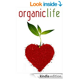 The Organic Life: How to clean naturally, eat organically, and use aromatherapy to enhance your life