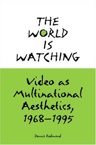 The World is Watching: Video as Multinational Aesthetics, 1968-1995