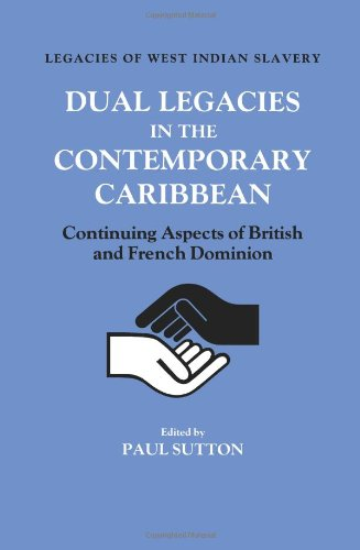 Dual Legacies in the Contemporary Caribbean: Continuing Aspects of British and French Dominion (Legacies of West Indian