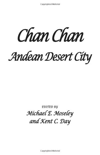 Chan Chan: Andean Desert City (Advanced Seminar Research Advanced Seminar Series)