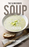 The Slow Cooker Soup Cookbook (English Edition)