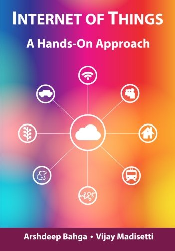 Internet of Things (A Hands-on-Approach), by Arshdeep Bahga, Vijay Madisetti