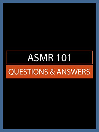 ASMR 101: Questions & Answers
