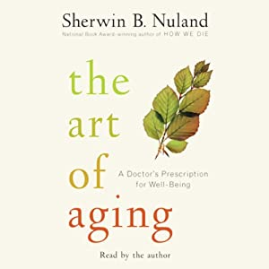 The Art of Aging: A Doctor's Prescription for Well-Being   [Sherwin B. Nuland]