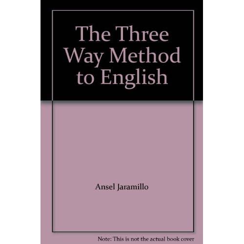 The Three Way Method to English: Ansel Jaramillo: Amazon.com: Books