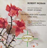 Image of Moran: Arias, Interludes, and Inventions from &#039;Desert of Roses&#039;; Ten Miles High Over Albania; Open Veins