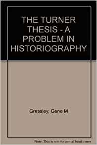 problems with turner thesis Find great deals for problems in american civilization: the turner thesis : concerning the role of the frontier in american history by george r taylor (1972, paperback.