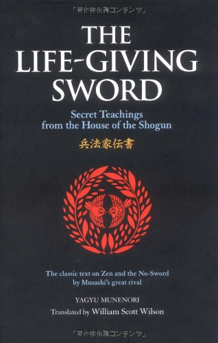 The Life-Giving Sword: The Secret Teachings From the House of the Shogun (The Way of the Warrior Series)