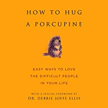 How to Hug a Porcupine: Easy Ways to Love the Difficult People in Your Life Audiobook by June Eding - editor, Debbie Joffe Ellis - foreword Narrated by Julie Briskman