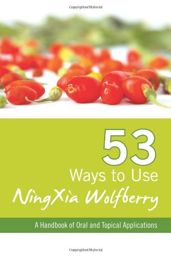 53 Ways To Use Ningxia Wolfberry: A Handbook Of Oral And Topical Applications