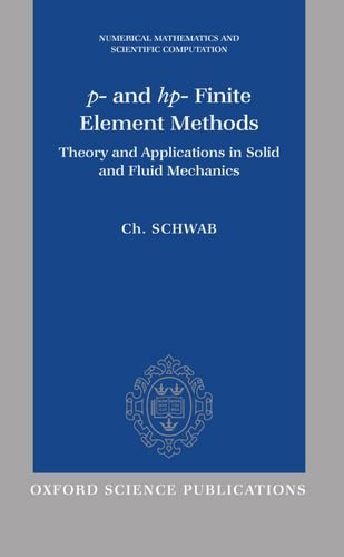 p- and hp- Finite Element Methods: Theory and Applications in Solid and Fluid Mechanics (Numerical Mathematics and Scientific Computation)