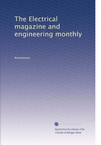 The Electrical Magazine And Engineering Monthly (Volume 5)