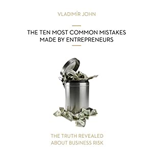 The ten most common mistakes made by entrepreneurs (The truth revealed about business risk) Hörbuch