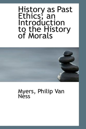 History as Past Ethics; an Introduction to the History of Morals