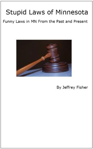 Jeffrey Fisher - Stupid Laws of Minnesota: Funny Laws in MN From the Past and Present (English Edition)