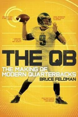 Bruce Feldman: The QB : The Making of Modern Quarterbacks (Hardcover); 2014 Edition (Making The Modern Qb compare prices)