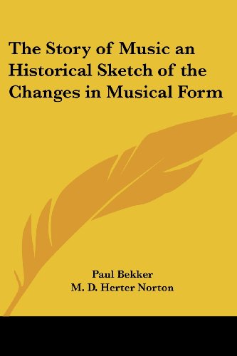 The Story of Music an Historical Sketch of the Changes in Musical Form