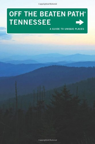 Tennessee Off the Beaten Path, 9th: A Guide to Unique Places (Off the Beaten Path Series)