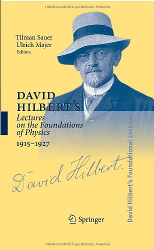 David Hilbert's Lectures on the Foundations of Physics 1915-1927: Relativity, Quantum Theory and Epistemology (David Hilbert's Lectures on the. Geometry, 189) (English and German Edition)