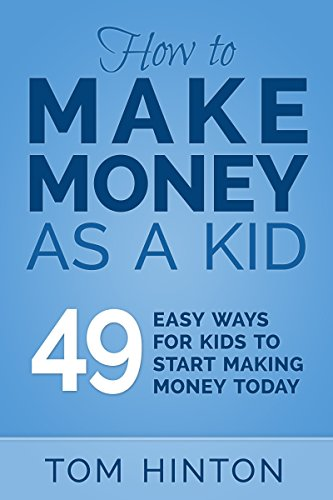 How to Make Money as a Kid: 49 Easy Ways for Kids to Start Making Money Today