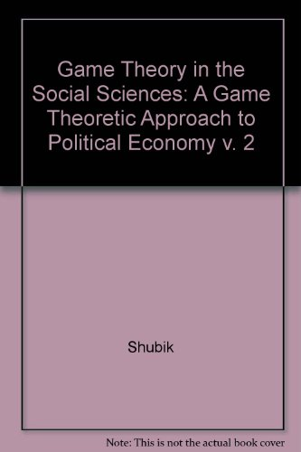 A Game-Theoretic Approach to Political Economy (Game Theory in the Social Sciences, Volume 2)