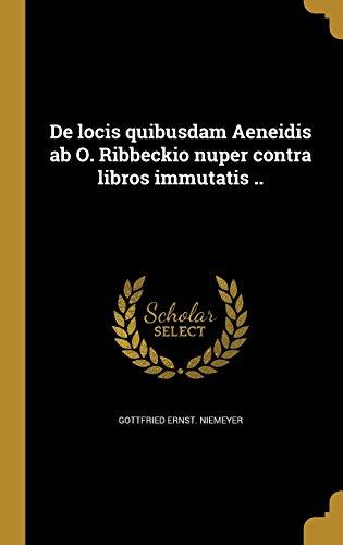 de Locis Quibusdam Aeneidis AB O. Ribbeckio Nuper Contra Libros Immutatis ..