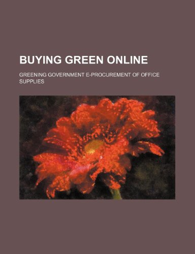 Buying Green Online: Greening Government E-Procurement of Office Supplies