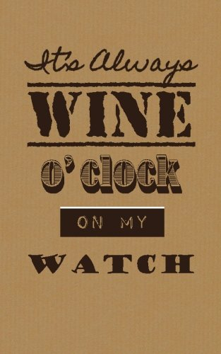 It's Always Wine O'clock on My Watch: Wine Tasting Journal / Diary / Notebook (SipSwirlSwallow Wine Tasting Journals) (Volume 8) by SipSwirlSwallow
