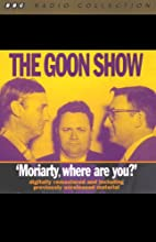 The Goon Show, Volume 1: Moriarity, Where Are You?  by The Goons Narrated by The Goons