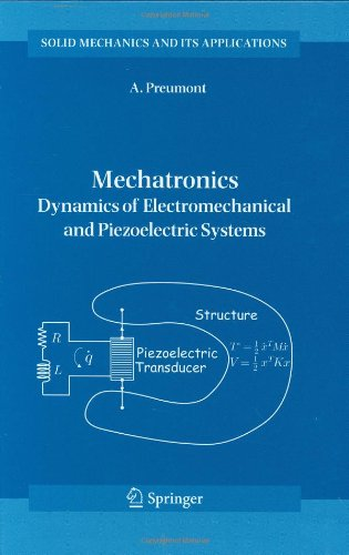 Mechatronics: Dynamics Of Electromechanical And Piezoelectric Systems (Solid Mechanics And Its Applications)