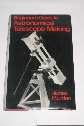 Beginner'S Guide To Astronomical Telescope Making