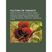 Cultura de Tabasco: Museos de Tabasco, Universidades de Tabasco, Pueblo Chontal de Tabasco, Danzas de Tabasco,...